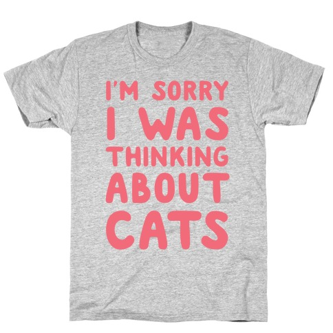 I'm Sorry I Was Thinking About Cats T-Shirt