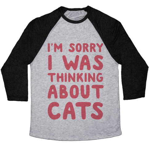 I'm Sorry I Was Thinking About Cats Baseball Tee