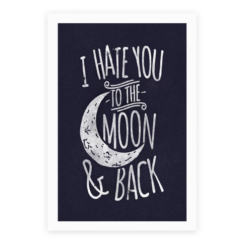 I Hate You To The Moon and Back Poster