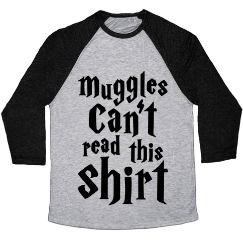 Muggles Can't Read This Shirt Baseball Tee