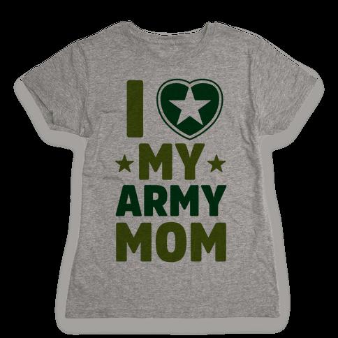 I Love My Army Mom Womens T-Shirt
