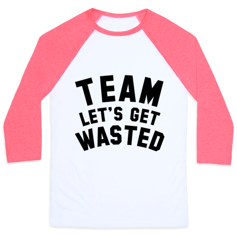 Team Let's Get Wasted Baseball Tee
