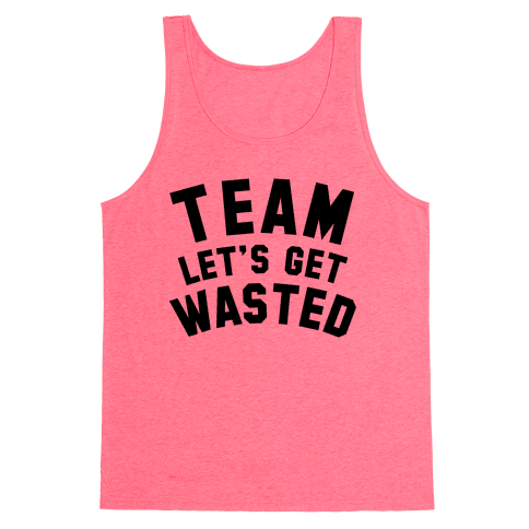 Team Let's Get Wasted Tank Top