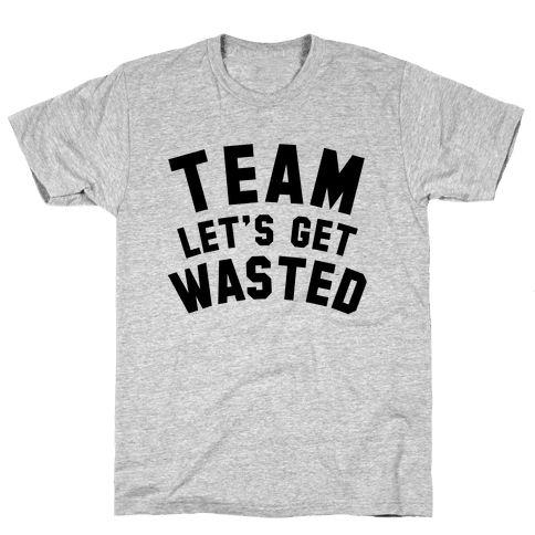 Team Let's Get Wasted Mens T-Shirt