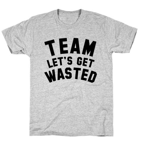 Team Let's Get Wasted T-Shirt