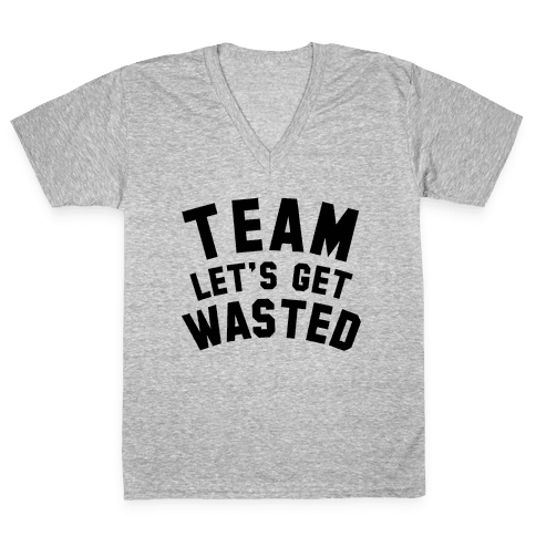 Team Let's Get Wasted V-Neck Tee Shirt