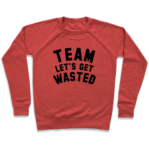 Team Let's Get Wasted Pullover