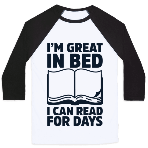 I'm Great in Bed I Can Read for Days
