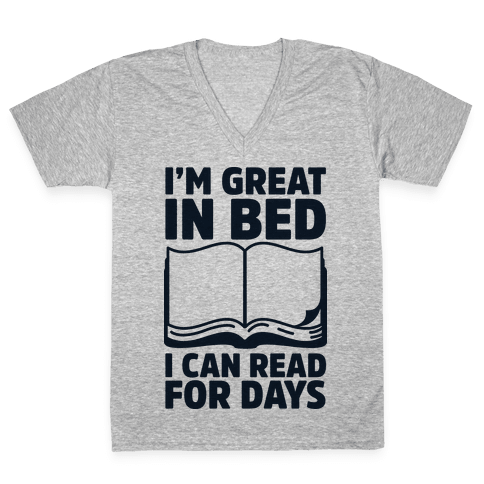 I'm Great in Bed I Can Read for Days V-Neck Tee Shirt