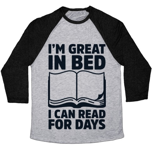 I'm Great in Bed I Can Read for Days Baseball Tee
