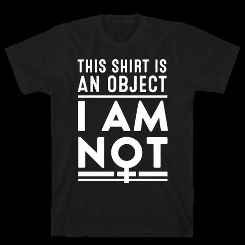 This Shirt is an Object, I Am Not Mens T-Shirt