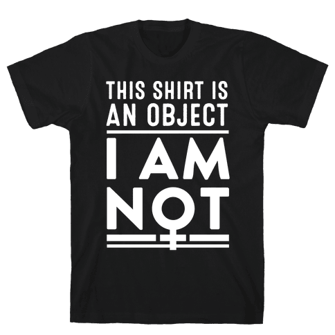 This Shirt is an Object, I Am Not Mens T-Shirt