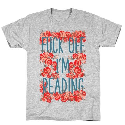 F*** Off I'm Reading T-Shirt