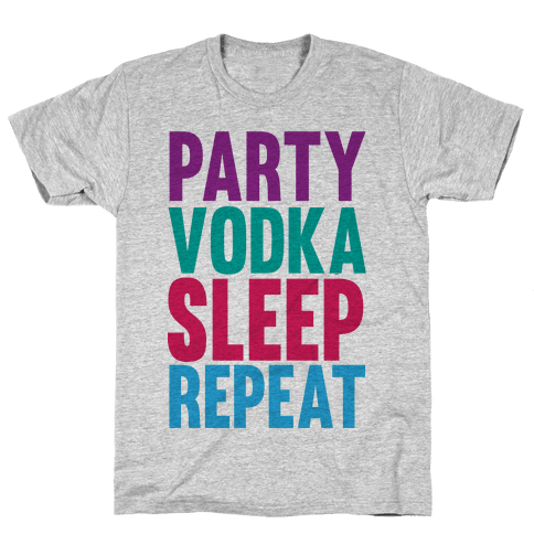 Party, Vodka, Sleep, Repeat Mens T-Shirt