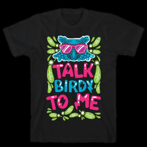 Talk Birdy To Me Mens T-Shirt