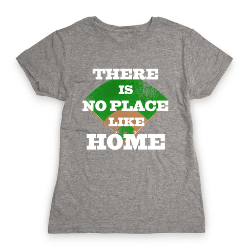 There is No Place Like Home (Juniors) Womens T-Shirt