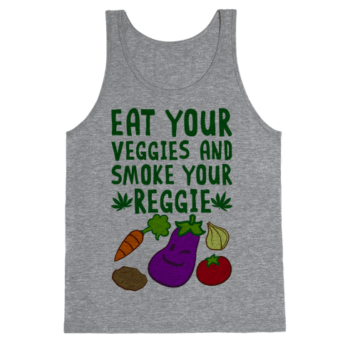 Eat Your Veggies And Smoke Your Reggie Tank Top