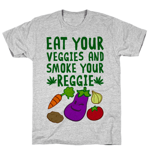 Eat Your Veggies And Smoke Your Reggie Mens T-Shirt