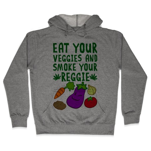 Eat Your Veggies And Smoke Your Reggie Hooded Sweatshirt