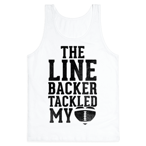 The Linebacker Tackled My Heart Tank Top
