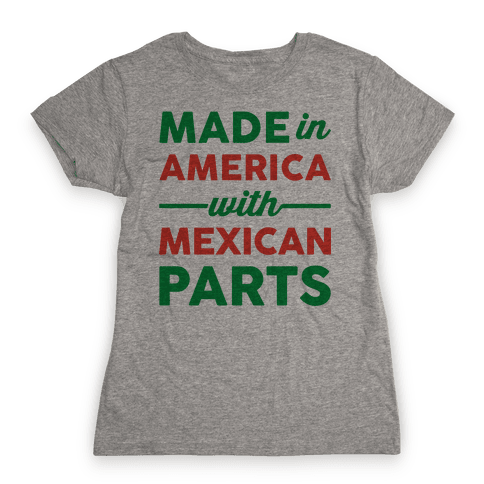 Made In America With Mexican Parts Womens T-Shirt
