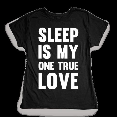 Sleep Is My One True Love Womens T-Shirt