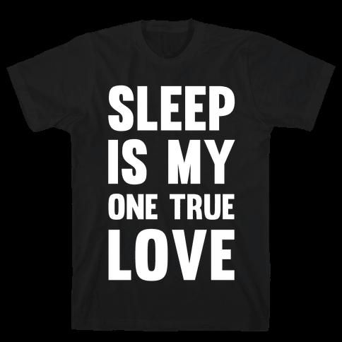 Sleep Is My One True Love Mens T-Shirt