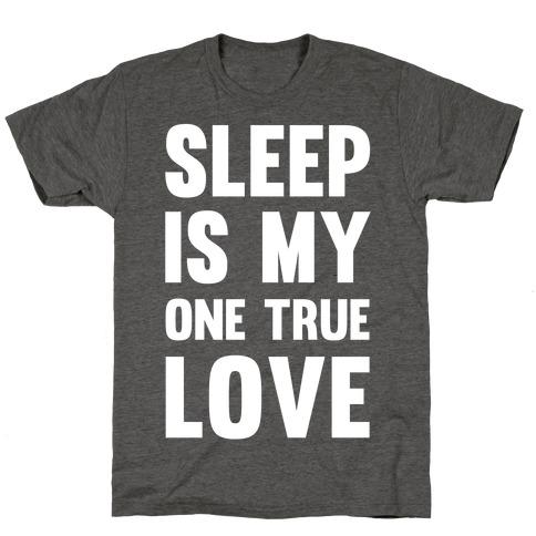 Sleep Is My One True Love T-Shirt