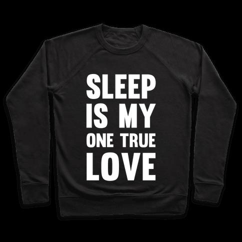 Sleep Is My One True Love Pullover
