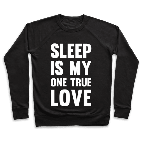 Sleep Is My One True Love Pullover