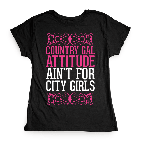 Country Gal Attitude Ain't For City Girls Womens T-Shirt