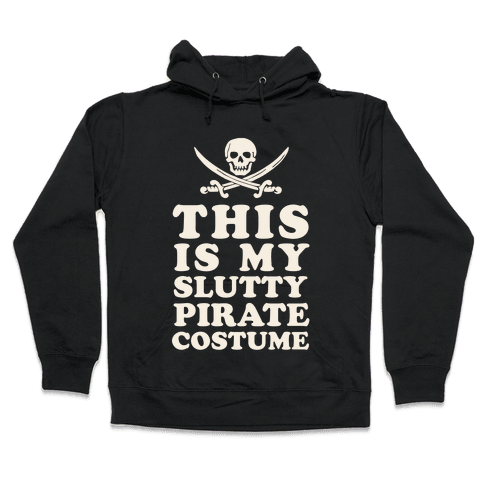This is My Slutty Pirate Costume Hooded Sweatshirt