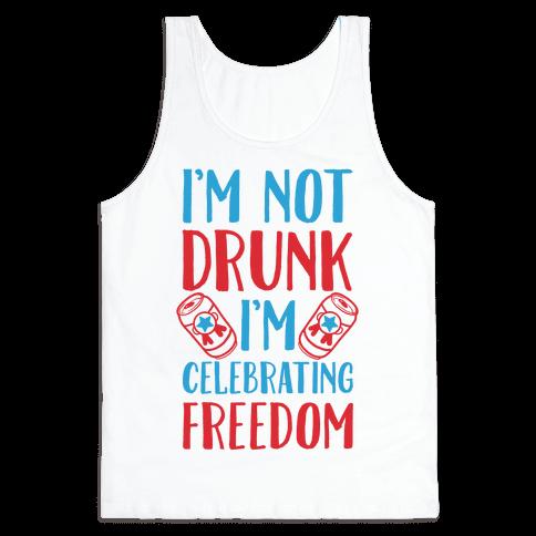 I'm not Drunk I'm Celebrating Freedom Tank Top