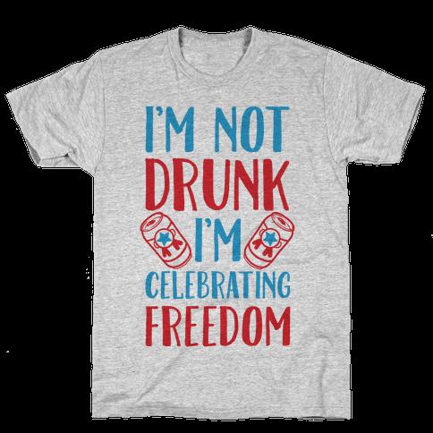 I'm not Drunk I'm Celebrating Freedom Mens T-Shirt