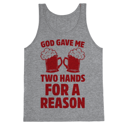 God Gave Me Two Hands For A Reason (Beer) Tank Top