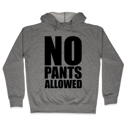 No Pants Allowed Hooded Sweatshirt