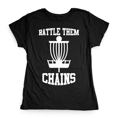 Rattle Them Chains Womens T-Shirt