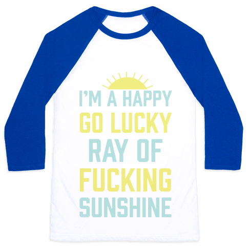 I'm A Happy Go Lucky Ray Of F***ing Sunshine Baseball Tee