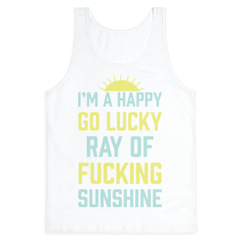 I'm A Happy Go Lucky Ray Of F***ing Sunshine Tank Top