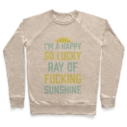 I'm A Happy Go Lucky Ray Of F***ing Sunshine Pullover
