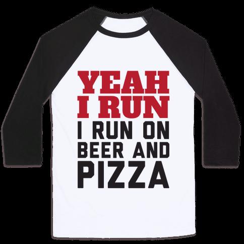 Yeah I Run I Run On Beer And Pizza Baseball Tee