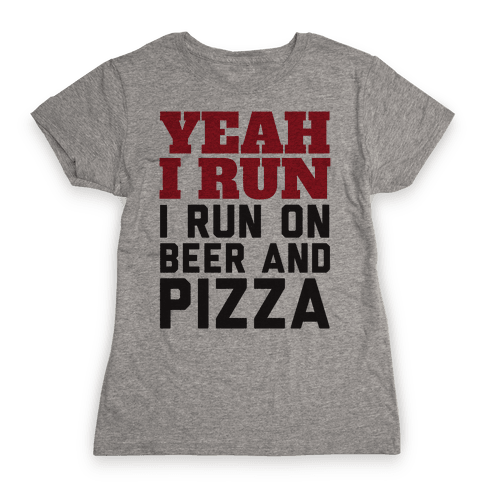 Yeah I Run I Run On Beer And Pizza Womens T-Shirt