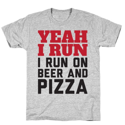 Yeah I Run I Run On Beer And Pizza Mens T-Shirt