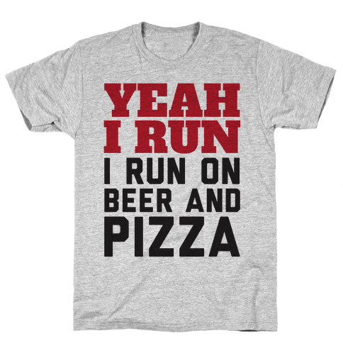 Yeah I Run I Run On Beer And Pizza Mens T-Shirt