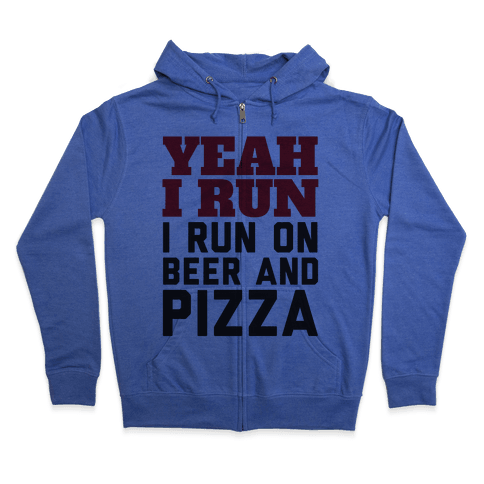 Yeah I Run I Run On Beer And Pizza Zip Hoodie