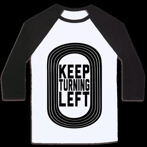 Track: Keep Turning Left Baseball Tee