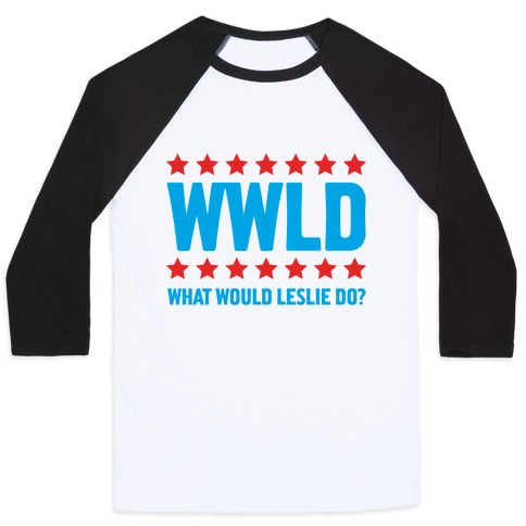 What Would Leslie do? Baseball Tee