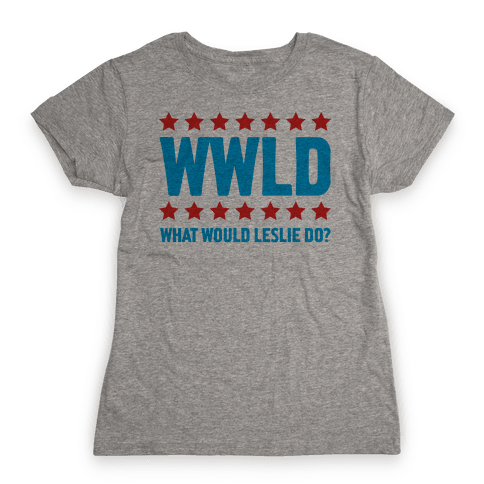 What Would Leslie do? Womens T-Shirt