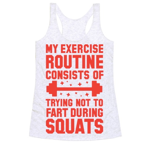 My Exercise Routine Consists Of Trying Not To Fart During Squats  Racerback Tank Top