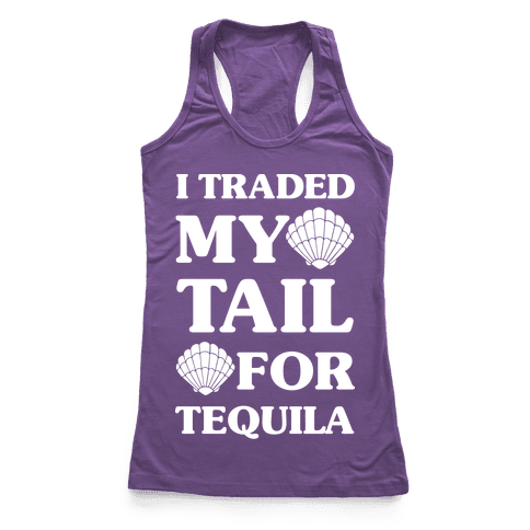 I Traded My Tail For Tequila Racerback Tank Top